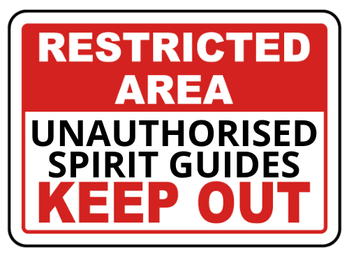 unauthorised spirit guides keep out